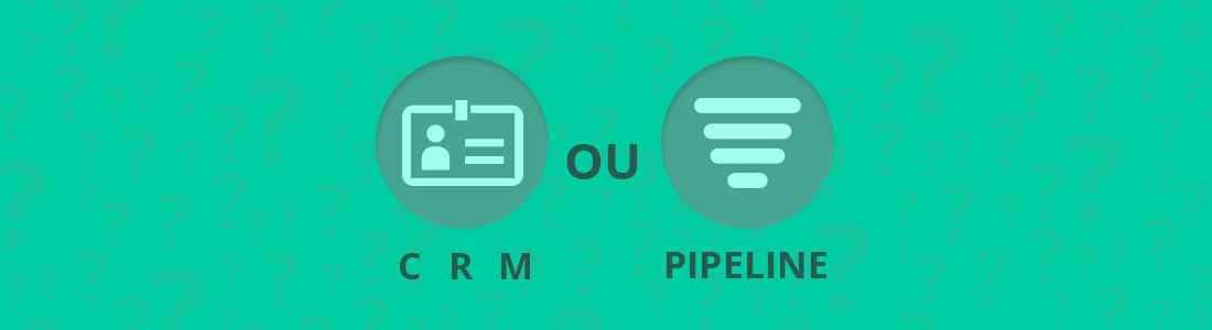 CRM ou Pipeline?